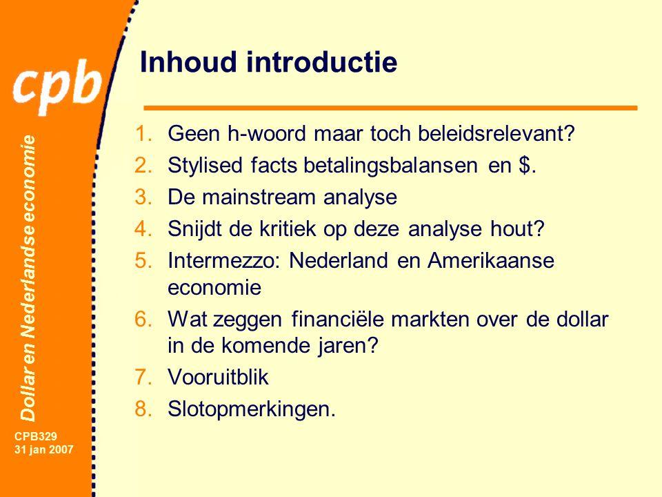 Dollar en Nederlandse economie CPB329 31 jan 2007 Onhoudbaar betekent niet noodzakelijkerwijs een crash...