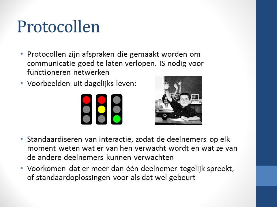 Protocollen Protocollen zijn afspraken die gemaakt worden om communicatie goed te laten verlopen. IS nodig voor functioneren netwerken Voorbeelden uit