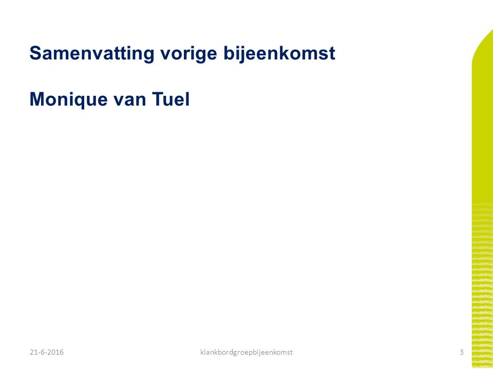 21-6-20163klankbordgroepbijeenkomst Samenvatting vorige bijeenkomst Monique van Tuel