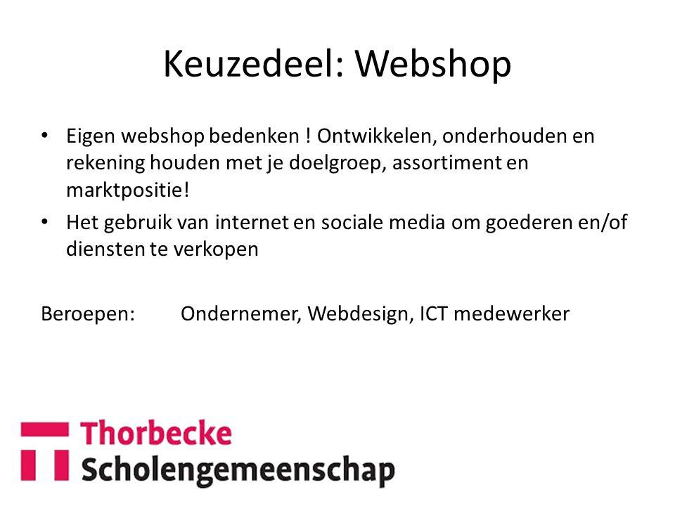 Keuzedeel: Webshop Eigen webshop bedenken ! Ontwikkelen, onderhouden en rekening houden met je doelgroep, assortiment en marktpositie! Het gebruik van