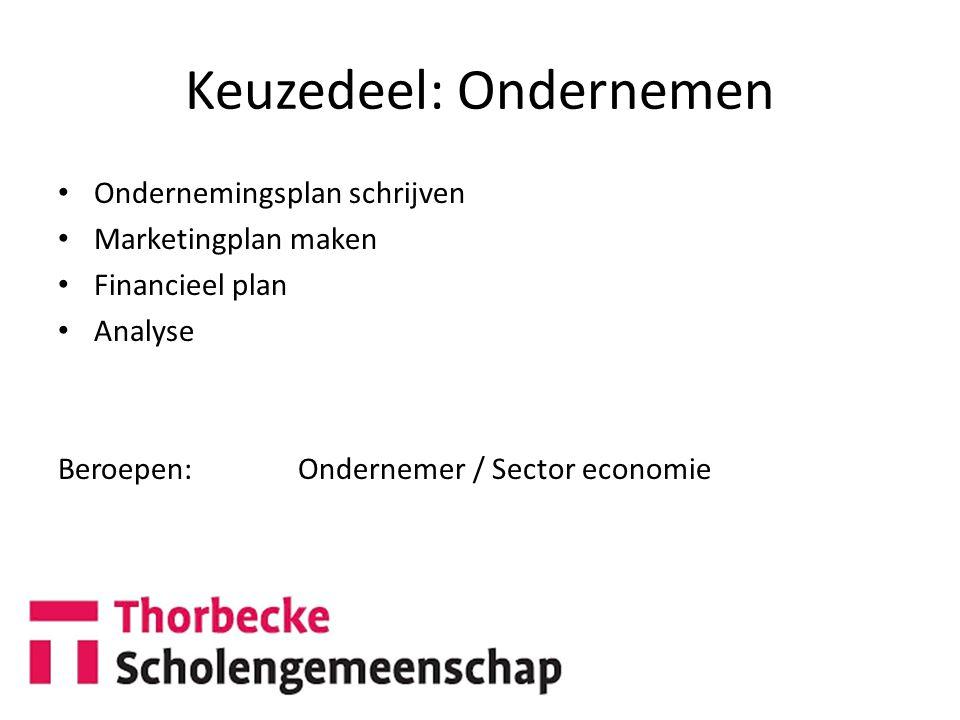 Keuzedeel: Ondernemen Ondernemingsplan schrijven Marketingplan maken Financieel plan Analyse Beroepen: Ondernemer / Sector economie