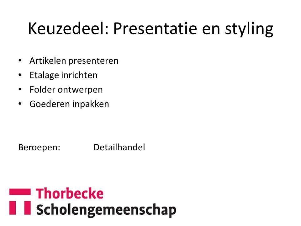 Keuzedeel: Presentatie en styling Artikelen presenteren Etalage inrichten Folder ontwerpen Goederen inpakken Beroepen: Detailhandel