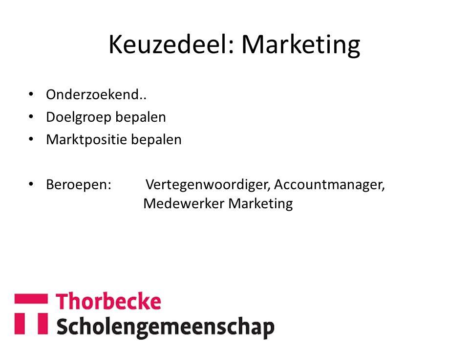 Keuzedeel: Marketing Onderzoekend.. Doelgroep bepalen Marktpositie bepalen Beroepen: Vertegenwoordiger, Accountmanager, Medewerker Marketing