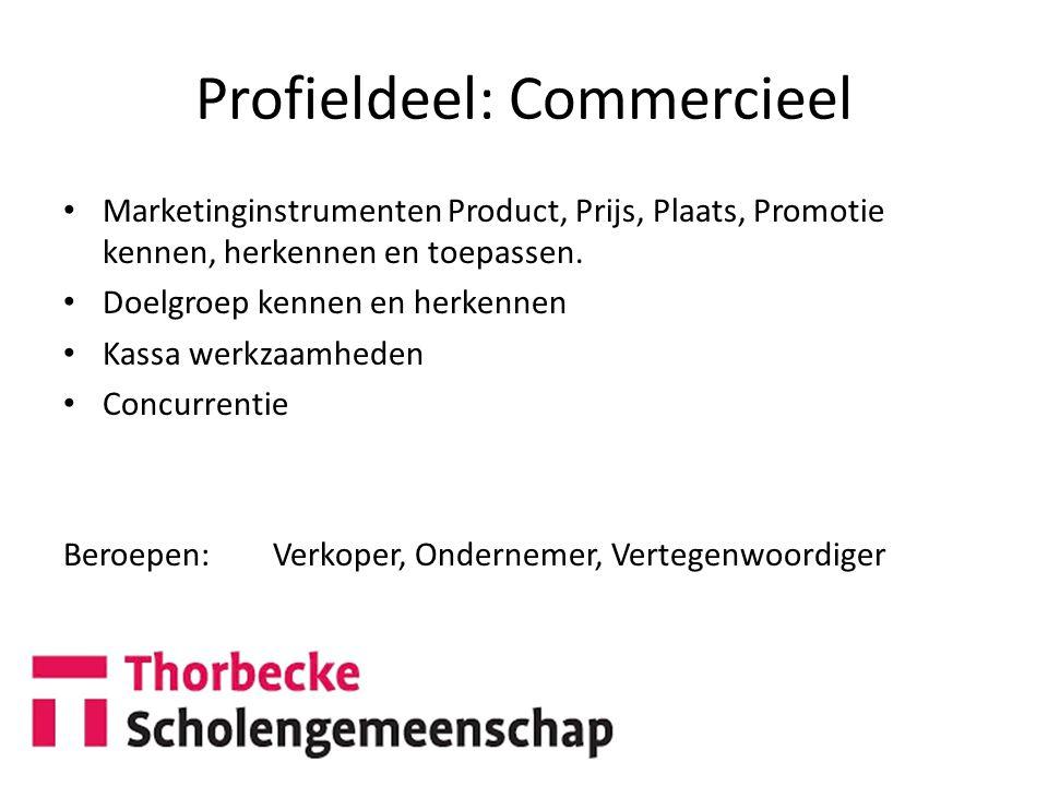 Profieldeel: Commercieel Marketinginstrumenten Product, Prijs, Plaats, Promotie kennen, herkennen en toepassen. Doelgroep kennen en herkennen Kassa we