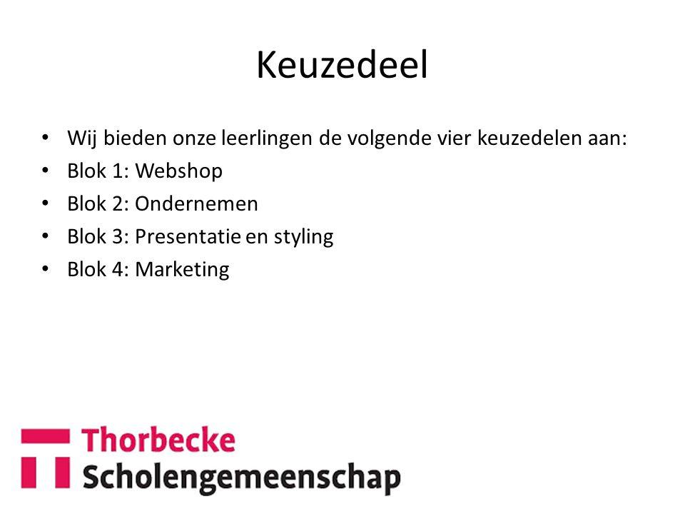 Keuzedeel Wij bieden onze leerlingen de volgende vier keuzedelen aan: Blok 1: Webshop Blok 2: Ondernemen Blok 3: Presentatie en styling Blok 4: Marketing