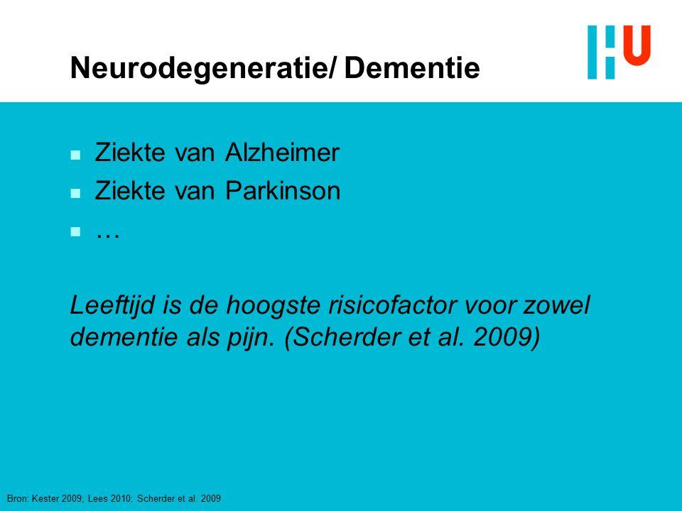 Neurodegeneratie/ Dementie n Ziekte van Alzheimer n Ziekte van Parkinson n … Leeftijd is de hoogste risicofactor voor zowel dementie als pijn. (Scherd