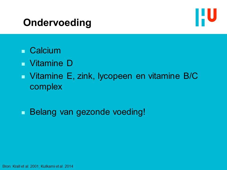 Ondervoeding n Calcium n Vitamine D n Vitamine E, zink, lycopeen en vitamine B/C complex n Belang van gezonde voeding! Bron: Krall et al. 2001; Kulkar
