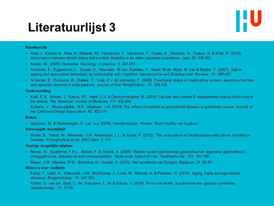 Literatuurlijst 3 Kauwfunctie Aida, J., Kondo, K., Hirai, H., Nakade, M., Yamamoto, T., Hanibuchi, T., Osaka, K., Sheiham, A., Tsakos, G. & Watt, R. (
