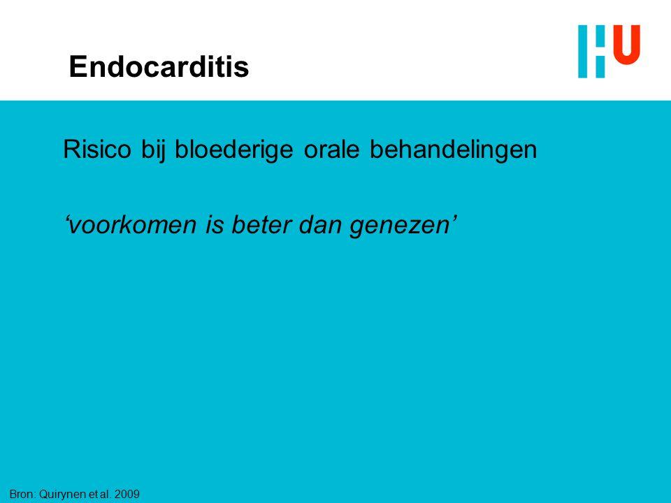 Endocarditis Risico bij bloederige orale behandelingen 'voorkomen is beter dan genezen' Bron: Quirynen et al. 2009