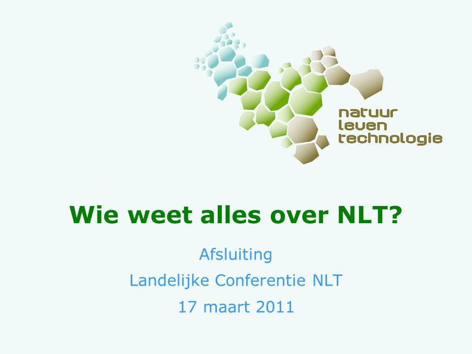 Wie weet alles over NLT? Afsluiting Landelijke Conferentie NLT 17 maart 2011