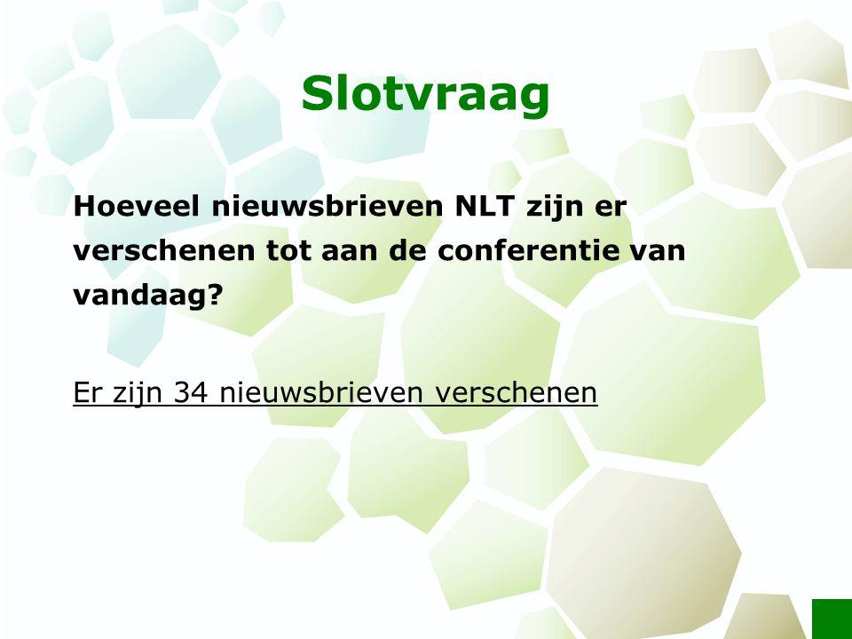 Slotvraag Hoeveel nieuwsbrieven NLT zijn er verschenen tot aan de conferentie van vandaag? Er zijn 34 nieuwsbrieven verschenen