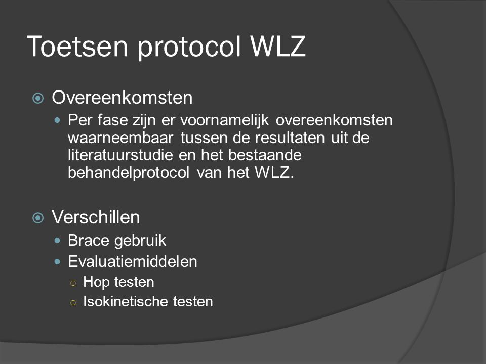 Toetsen protocol WLZ  Overeenkomsten Per fase zijn er voornamelijk overeenkomsten waarneembaar tussen de resultaten uit de literatuurstudie en het bestaande behandelprotocol van het WLZ.