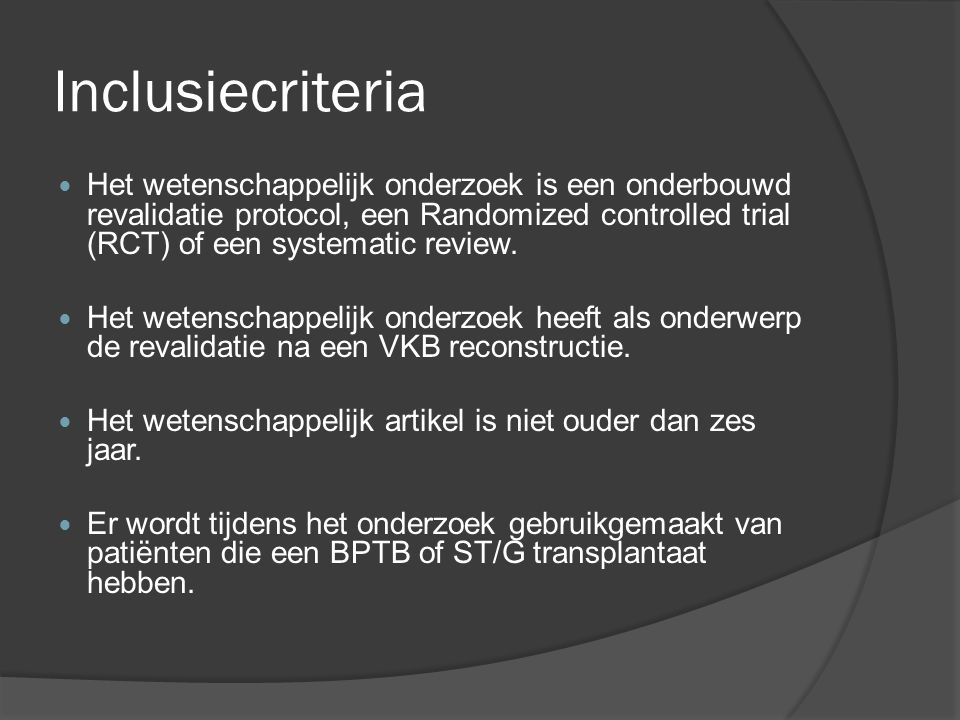 Inclusiecriteria Het wetenschappelijk onderzoek is een onderbouwd revalidatie protocol, een Randomized controlled trial (RCT) of een systematic review