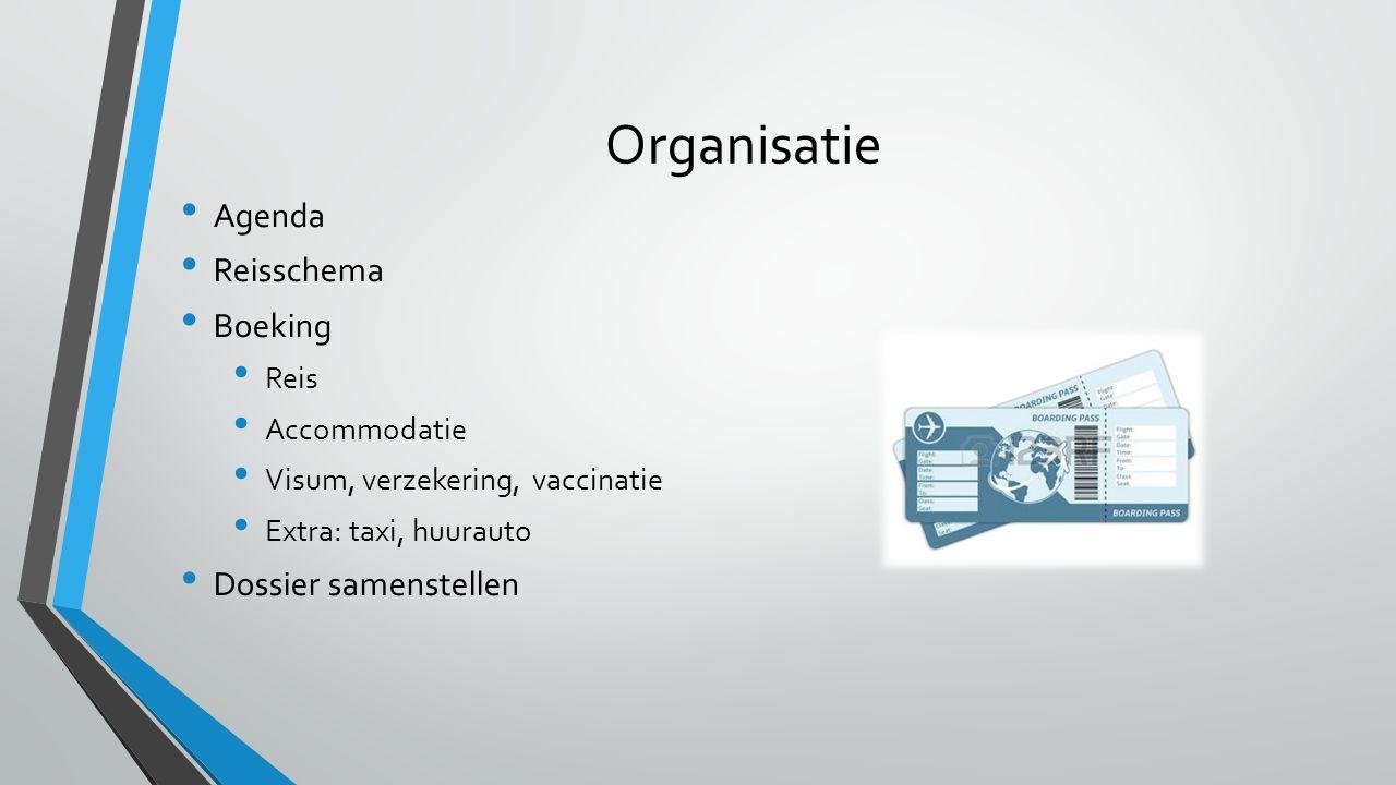Organisatie Agenda Reisschema Boeking Reis Accommodatie Visum, verzekering, vaccinatie Extra: taxi, huurauto Dossier samenstellen
