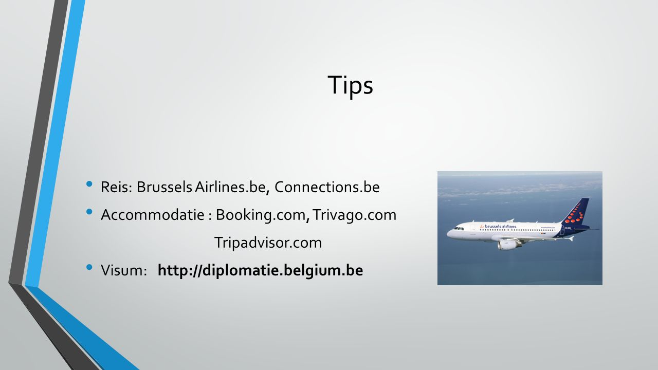 Tips Reis: Brussels Airlines.be, Connections.be Accommodatie : Booking.com, Trivago.com Tripadvisor.com Visum: http://diplomatie.belgium.be