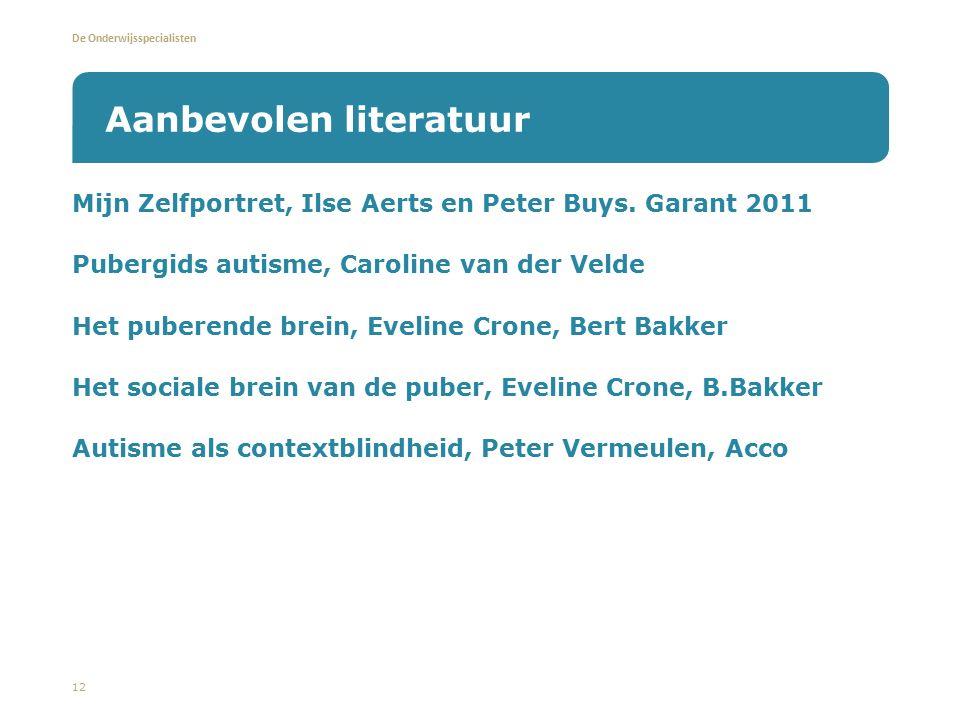 De Onderwijsspecialisten Mijn Zelfportret, Ilse Aerts en Peter Buys. Garant 2011 Pubergids autisme, Caroline van der Velde Het puberende brein, Evelin
