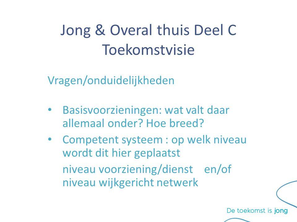 Jong & Overal thuis Deel C Toekomstvisie Vragen/onduidelijkheden Basisvoorzieningen: wat valt daar allemaal onder.