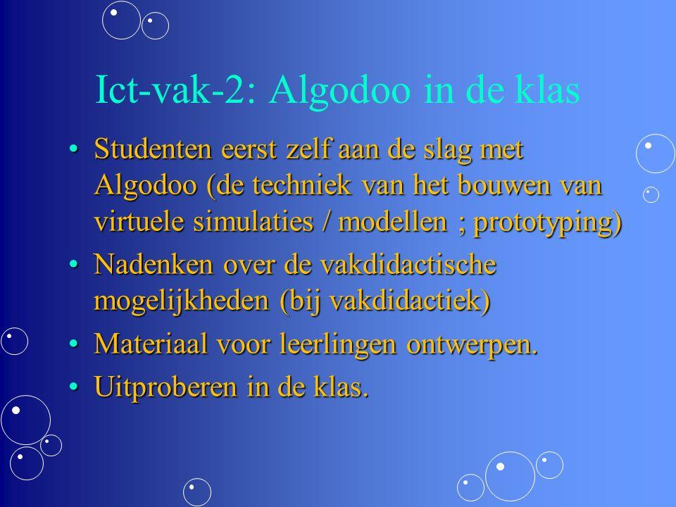 Ict-vak-2: Algodoo in de klas Studenten eerst zelf aan de slag met Algodoo (de techniek van het bouwen van virtuele simulaties / modellen ; prototyping)Studenten eerst zelf aan de slag met Algodoo (de techniek van het bouwen van virtuele simulaties / modellen ; prototyping) Nadenken over de vakdidactische mogelijkheden (bij vakdidactiek)Nadenken over de vakdidactische mogelijkheden (bij vakdidactiek) Materiaal voor leerlingen ontwerpen.Materiaal voor leerlingen ontwerpen.