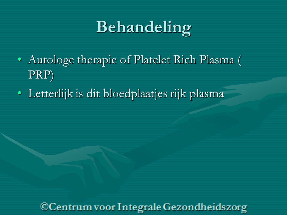 Behandeling Autologe therapie of Platelet Rich Plasma ( PRP)Autologe therapie of Platelet Rich Plasma ( PRP) Letterlijk is dit bloedplaatjes rijk plas