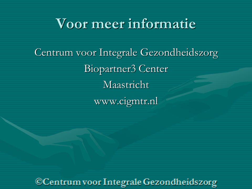 Voor meer informatie Centrum voor Integrale Gezondheidszorg Biopartner3 Center Maastrichtwww.cigmtr.nl