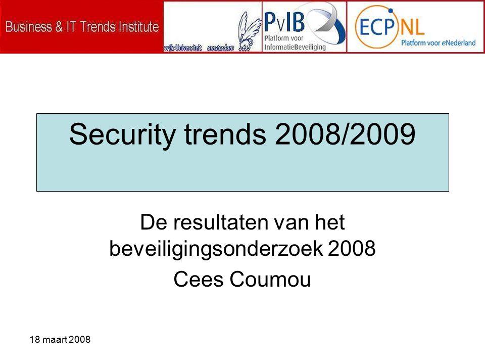 18 maart 2008 De resultaten van het beveiligingsonderzoek 2008 Cees Coumou Security trends 2008/2009