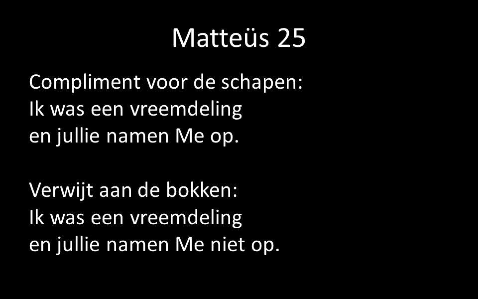 Matteüs 25 Compliment voor de schapen: Ik was een vreemdeling en jullie namen Me op.