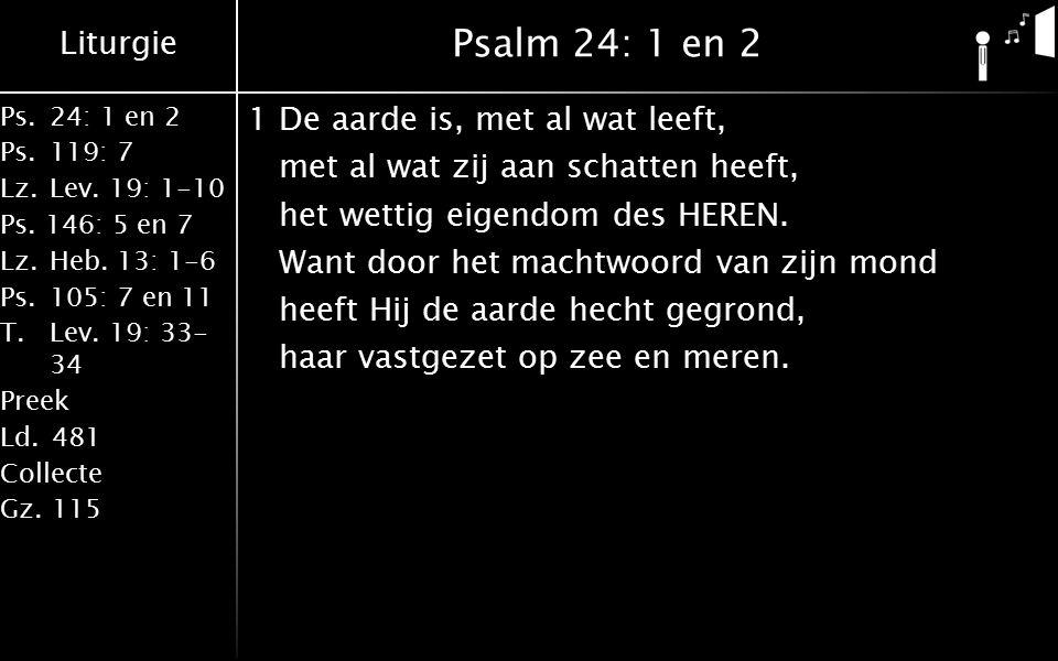 Liturgie Ps.24: 1 en 2 Ps.119: 7 Lz.Lev. 19: 1-10 Ps.