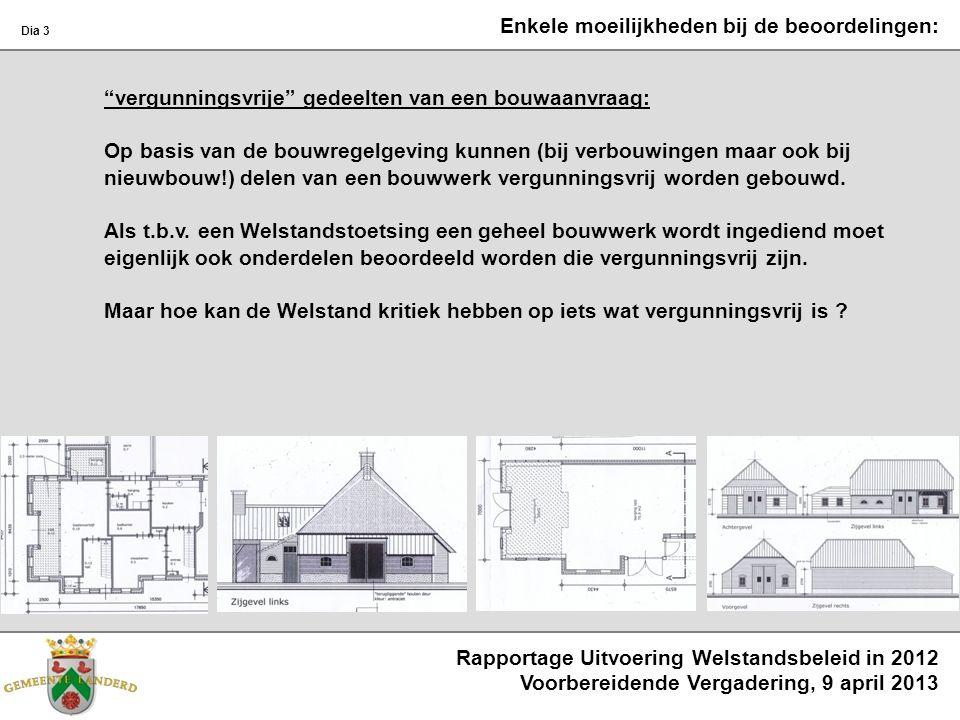 Rapportage Uitvoering Welstandsbeleid in 2012 Voorbereidende Vergadering, 9 april 2013 Dia 3 vergunningsvrije gedeelten van een bouwaanvraag: Op basis van de bouwregelgeving kunnen (bij verbouwingen maar ook bij nieuwbouw!) delen van een bouwwerk vergunningsvrij worden gebouwd.