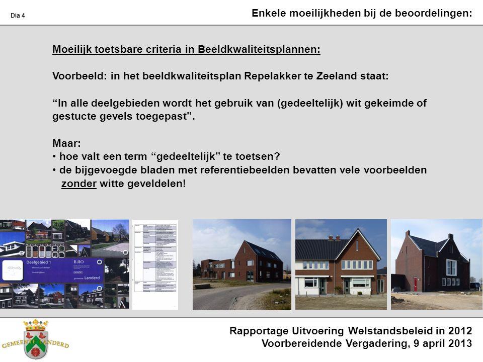 Rapportage Uitvoering Welstandsbeleid in 2012 Voorbereidende Vergadering, 9 april 2013 Dia 4 Moeilijk toetsbare criteria in Beeldkwaliteitsplannen: Vo