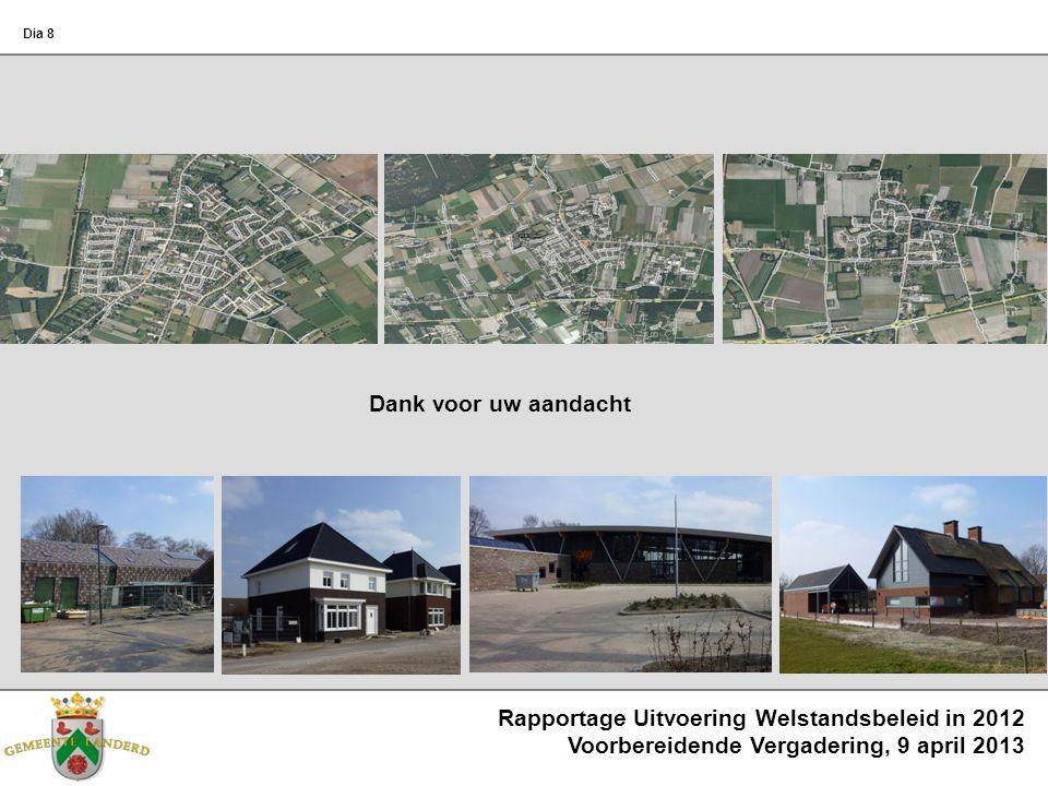 Rapportage Uitvoering Welstandsbeleid in 2012 Voorbereidende Vergadering, 9 april 2013 Dia 8 Dank voor uw aandacht