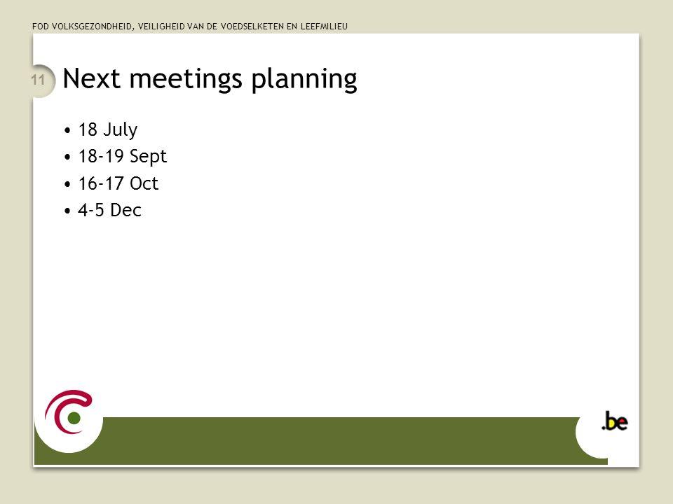 FOD VOLKSGEZONDHEID, VEILIGHEID VAN DE VOEDSELKETEN EN LEEFMILIEU 11 Next meetings planning 18 July 18-19 Sept 16-17 Oct 4-5 Dec