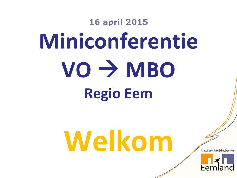16 april 2015 Miniconferentie VO  MBO Regio Eem Welkom