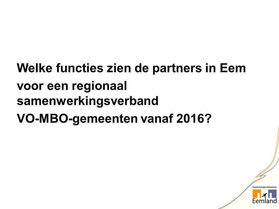 Welke functies zien de partners in Eem voor een regionaal samenwerkingsverband VO-MBO-gemeenten vanaf 2016