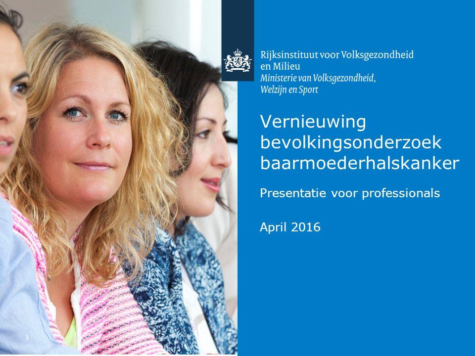 Vernieuwing bevolkingsonderzoek baarmoederhalskanker 1 Presentatie voor professionals April 2016
