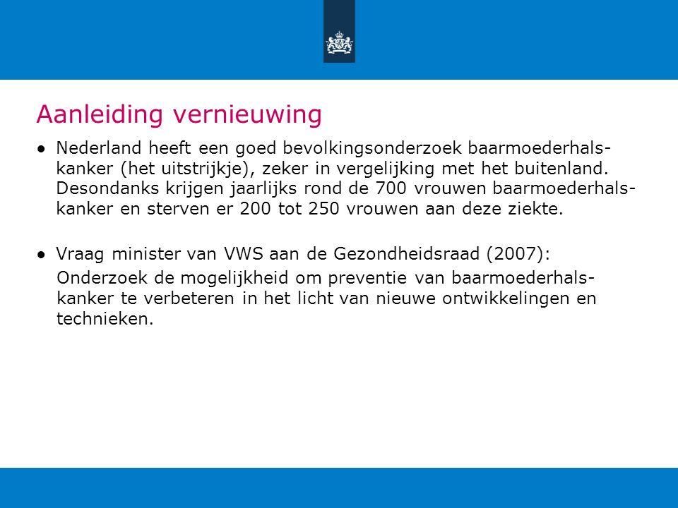 Aanleiding vernieuwing ●Nederland heeft een goed bevolkingsonderzoek baarmoederhals- kanker (het uitstrijkje), zeker in vergelijking met het buitenlan