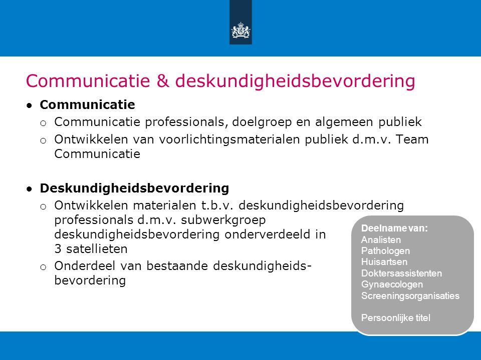 Communicatie & deskundigheidsbevordering ●Communicatie o Communicatie professionals, doelgroep en algemeen publiek o Ontwikkelen van voorlichtingsmate