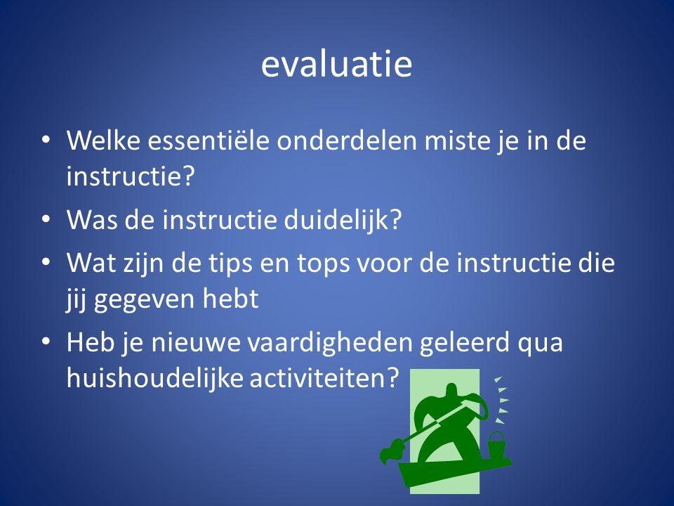 evaluatie Welke essentiële onderdelen miste je in de instructie.