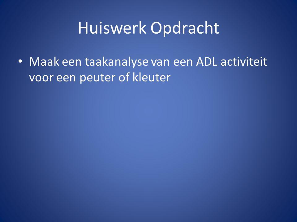 Huiswerk Opdracht Maak een taakanalyse van een ADL activiteit voor een peuter of kleuter