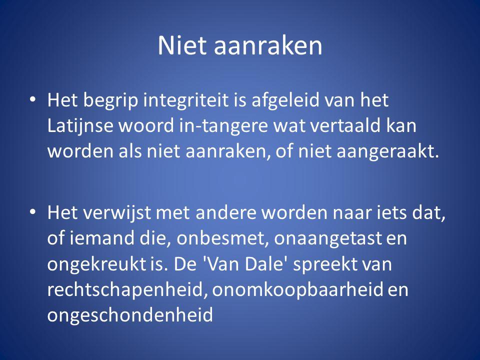 Niet aanraken Het begrip integriteit is afgeleid van het Latijnse woord in-tangere wat vertaald kan worden als niet aanraken, of niet aangeraakt.