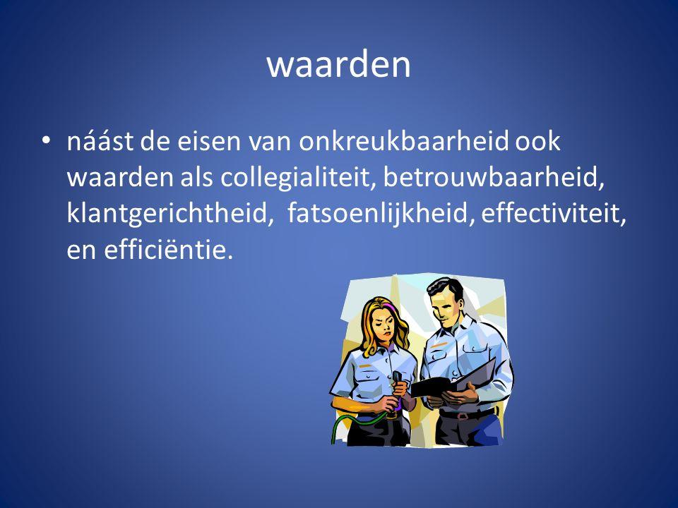 waarden náást de eisen van onkreukbaarheid ook waarden als collegialiteit, betrouwbaarheid, klantgerichtheid, fatsoenlijkheid, effectiviteit, en efficiëntie.