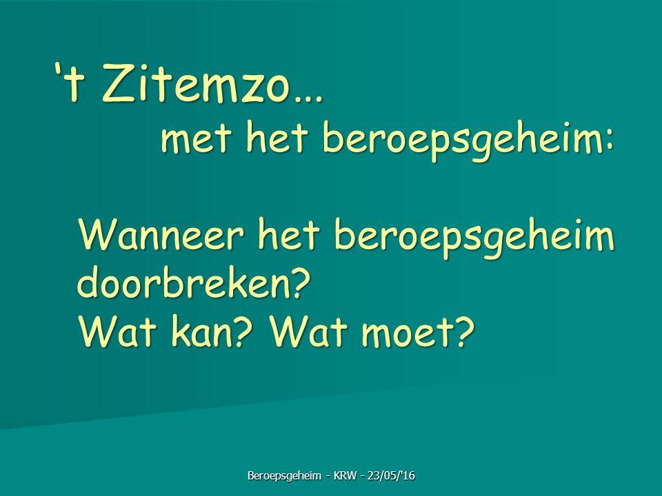 't Zitemzo… 't Zitemzo… met het beroepsgeheim: met het beroepsgeheim: Wanneer het beroepsgeheim doorbreken? Wat kan? Wat moet? Beroepsgeheim - KRW - 2