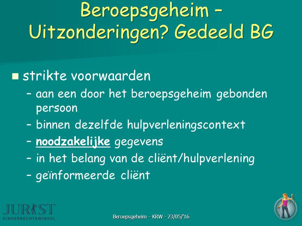 Beroepsgeheim – Uitzonderingen? Gedeeld BG strikte voorwaarden – –aan een door het beroepsgeheim gebonden persoon – –binnen dezelfde hulpverleningscon
