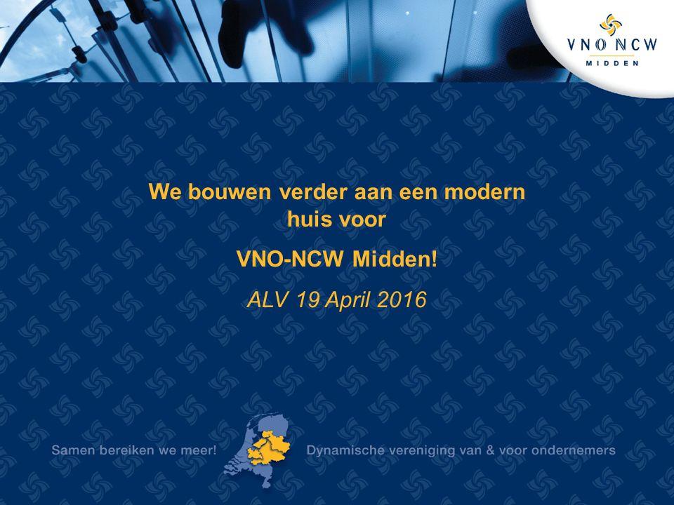 We bouwen verder aan een modern huis voor VNO-NCW Midden! ALV 19 April 2016