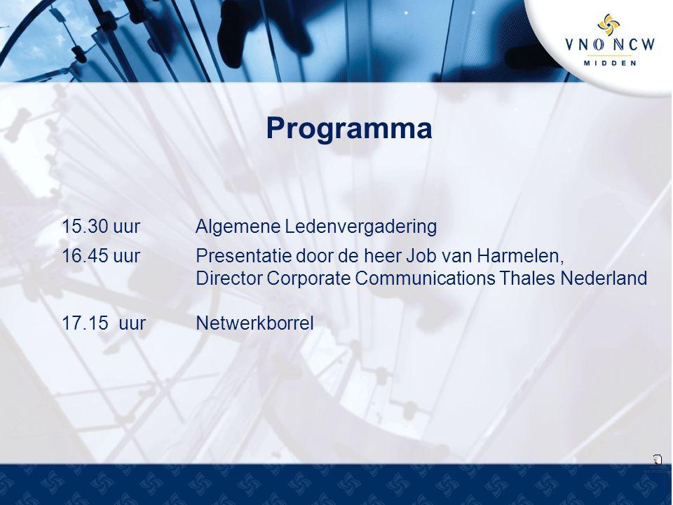 Programma 15.30 uurAlgemene Ledenvergadering 16.45 uurPresentatie door de heer Job van Harmelen, Director Corporate Communications Thales Nederland 17.15 uurNetwerkborrel