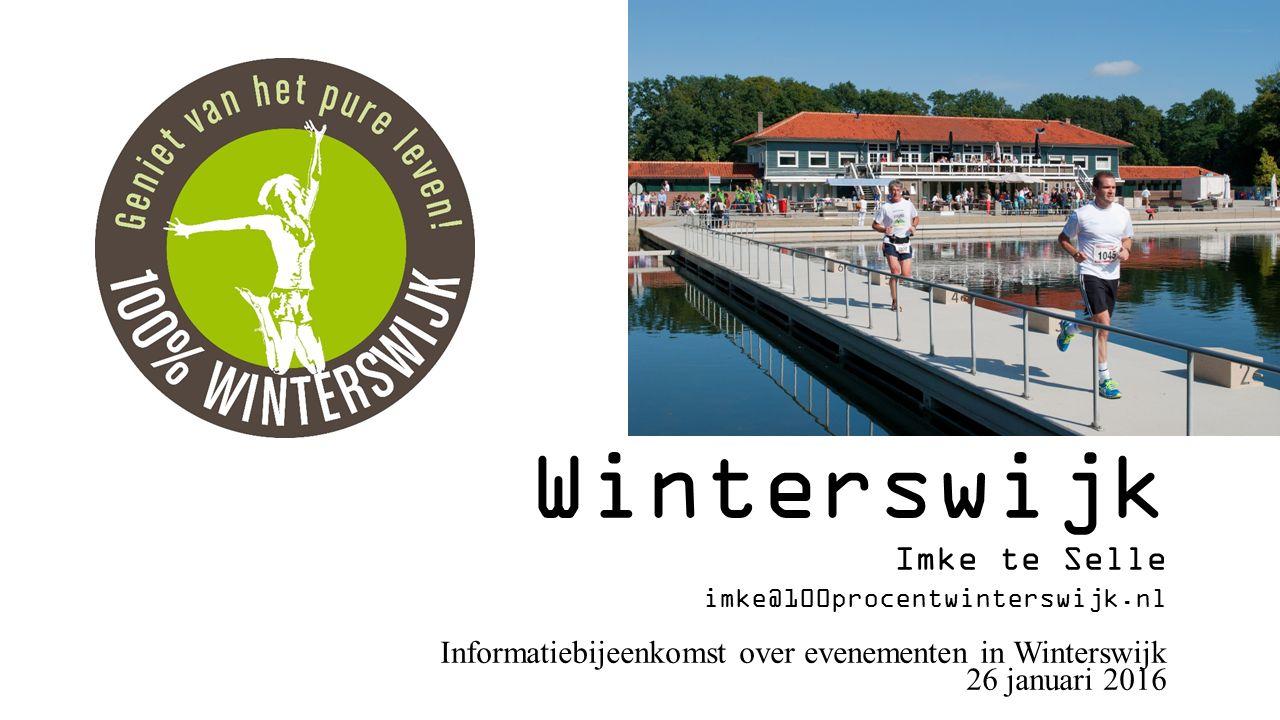 100% Winterswijk Imke te Selle imke@100procentwinterswijk.nl Informatiebijeenkomst over evenementen in Winterswijk 26 januari 2016