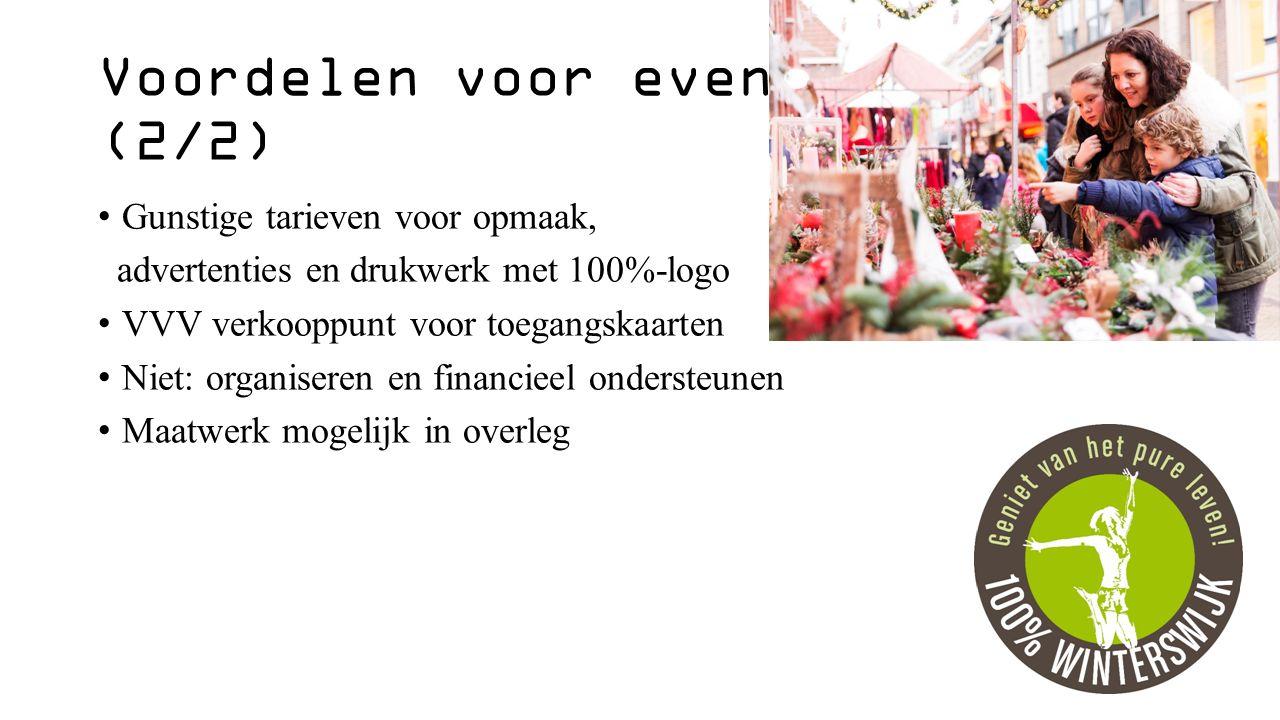 Voordelen voor evenementen (2/2) Gunstige tarieven voor opmaak, advertenties en drukwerk met 100%-logo VVV verkooppunt voor toegangskaarten Niet: organiseren en financieel ondersteunen Maatwerk mogelijk in overleg