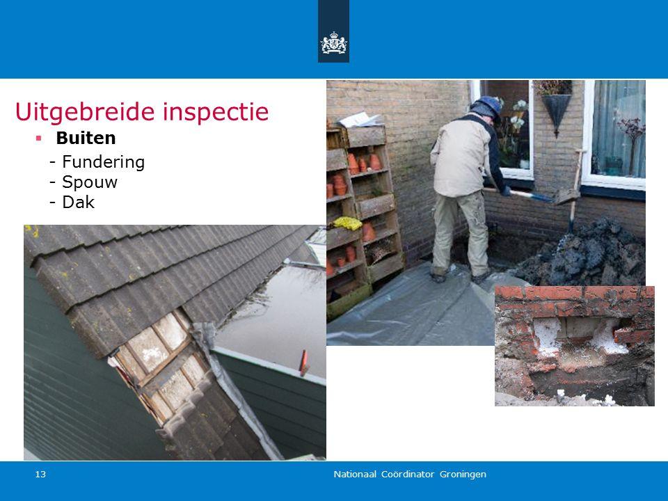 Nationaal Coördinator Groningen 13 Uitgebreide inspectie  Buiten - Fundering - Spouw - Dak