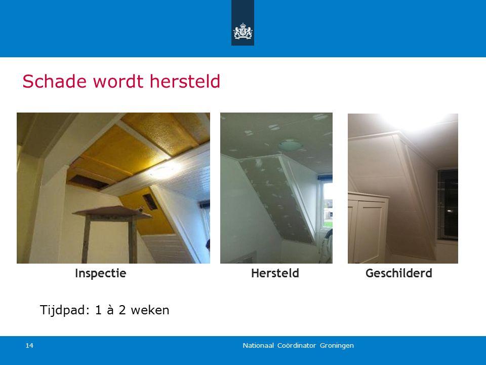 Nationaal Coördinator Groningen 14 Schade wordt hersteld InspectieHersteldGeschilderd Tijdpad: 1 à 2 weken