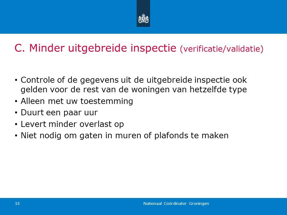 Nationaal Coördinator Groningen 15 Controle of de gegevens uit de uitgebreide inspectie ook gelden voor de rest van de woningen van hetzelfde type All
