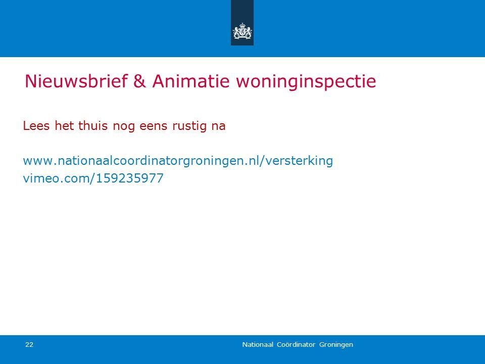 Nationaal Coördinator Groningen 22 Nieuwsbrief & Animatie woninginspectie Lees het thuis nog eens rustig na www.nationaalcoordinatorgroningen.nl/versterking vimeo.com/159235977